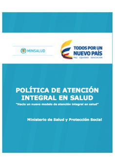 """Política de Atención Integral en Salud: """"Hacia un nuevo modelo de atención integral en salud"""""""